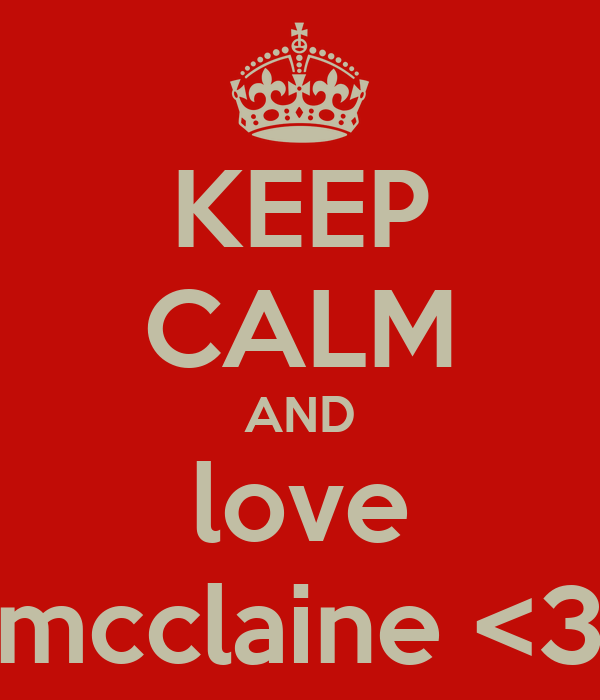 KEEP CALM AND love mcclaine <3