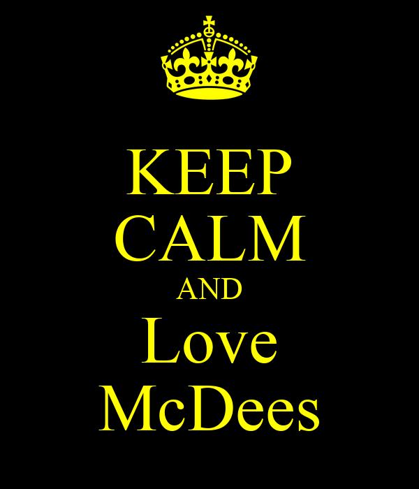 KEEP CALM AND Love McDees