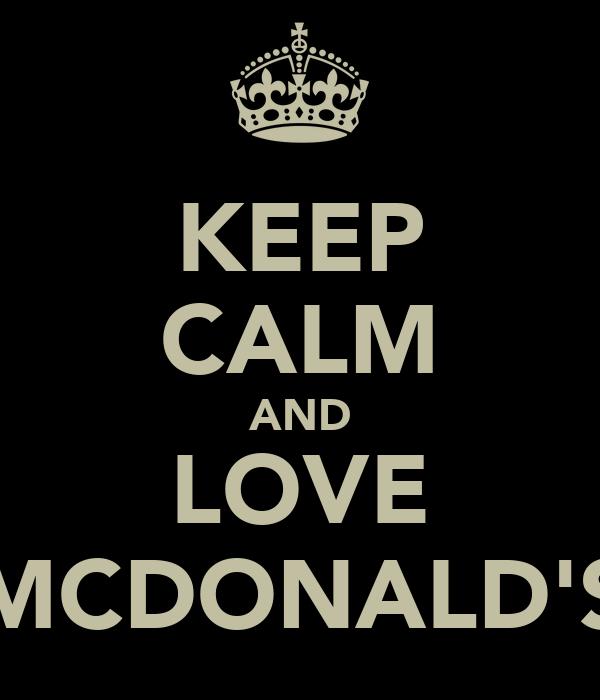 KEEP CALM AND LOVE MCDONALD'S