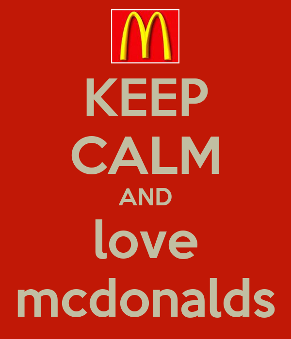 KEEP CALM AND love mcdonalds