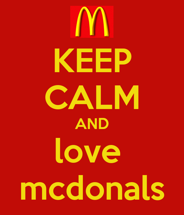 KEEP CALM AND love  mcdonals