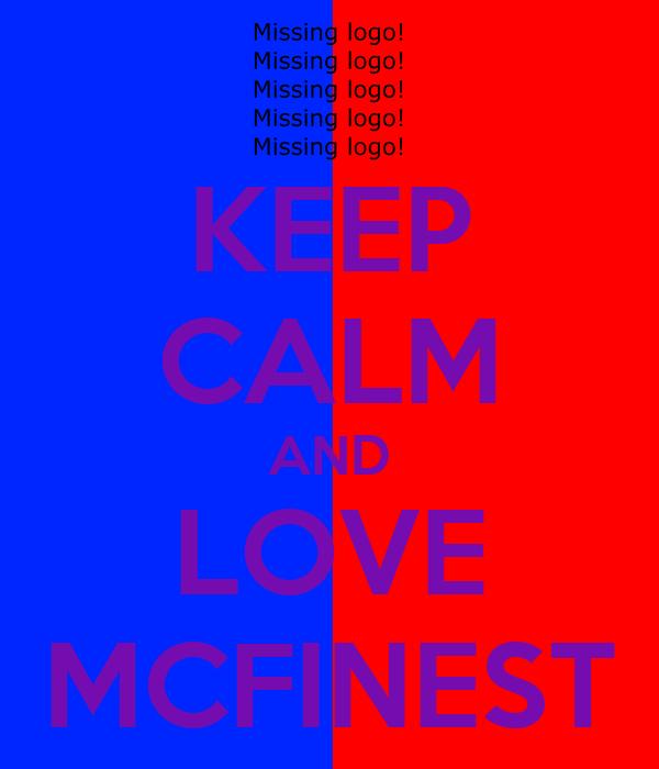 KEEP CALM AND LOVE MCFINEST