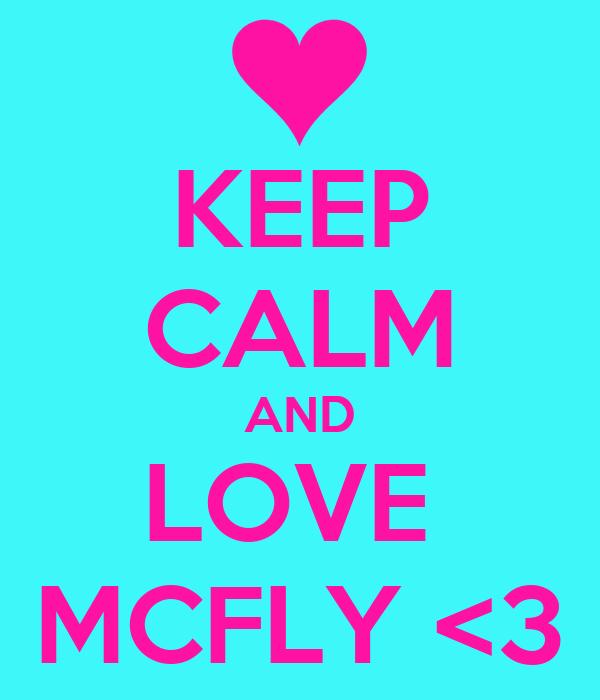 KEEP CALM AND LOVE  MCFLY <3