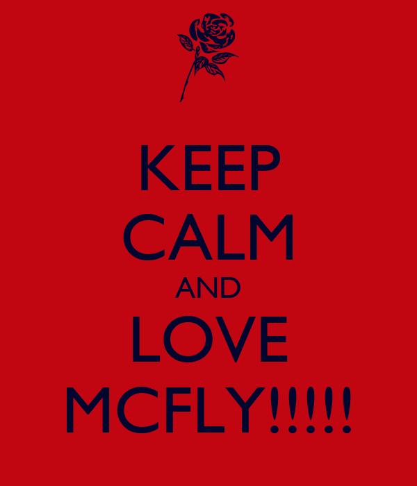 KEEP CALM AND LOVE MCFLY!!!!!