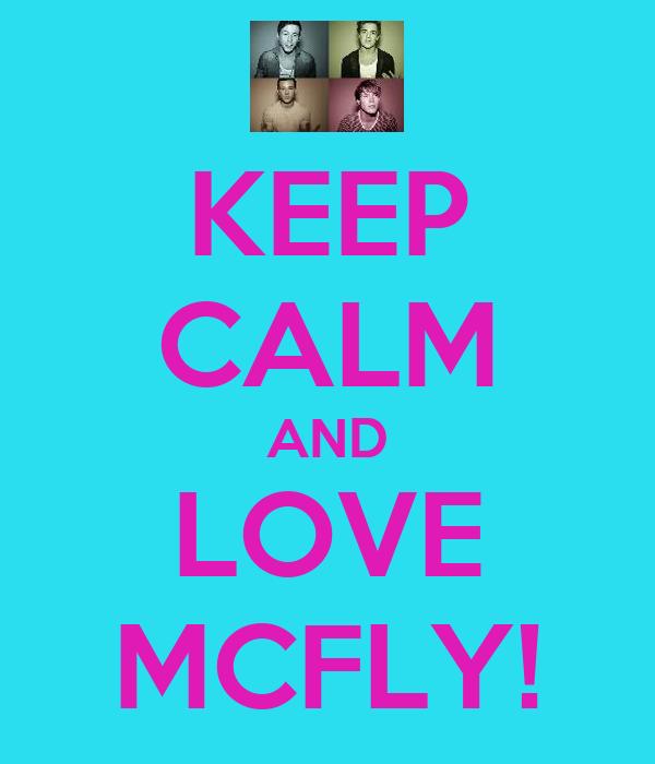 KEEP CALM AND LOVE MCFLY!