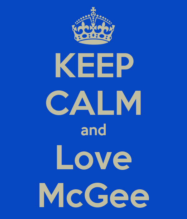 KEEP CALM and Love McGee