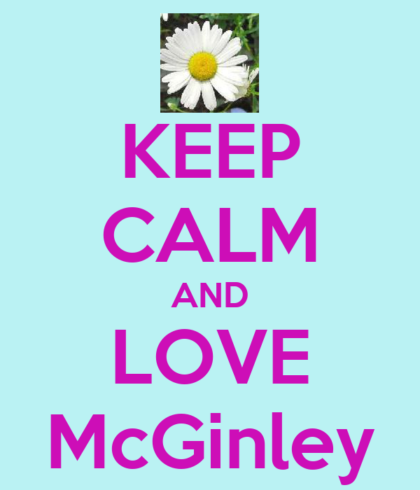 KEEP CALM AND LOVE McGinley