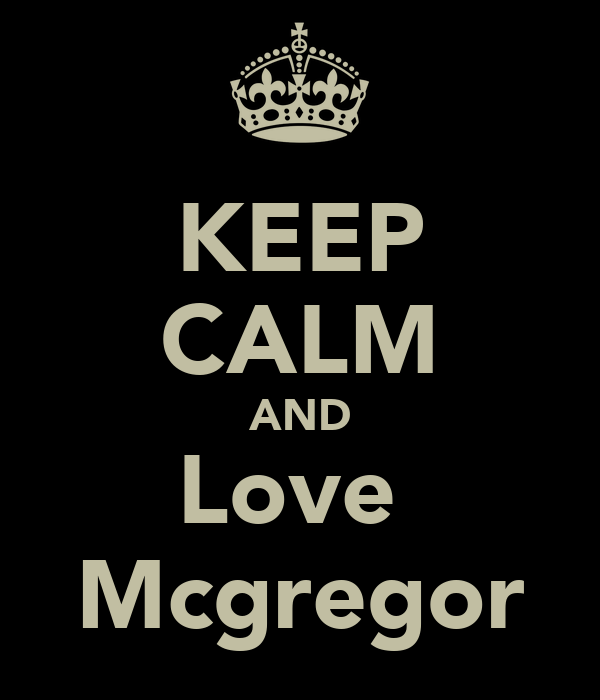 KEEP CALM AND Love  Mcgregor