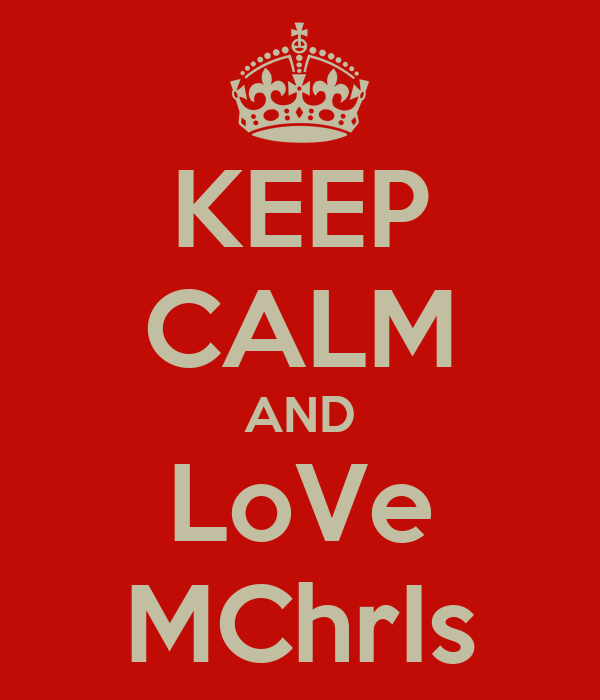 KEEP CALM AND LoVe MChrIs