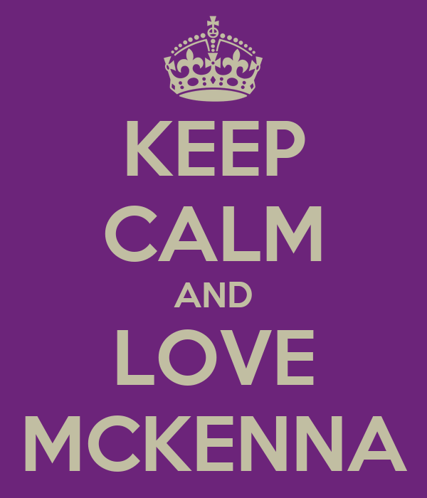 KEEP CALM AND LOVE MCKENNA
