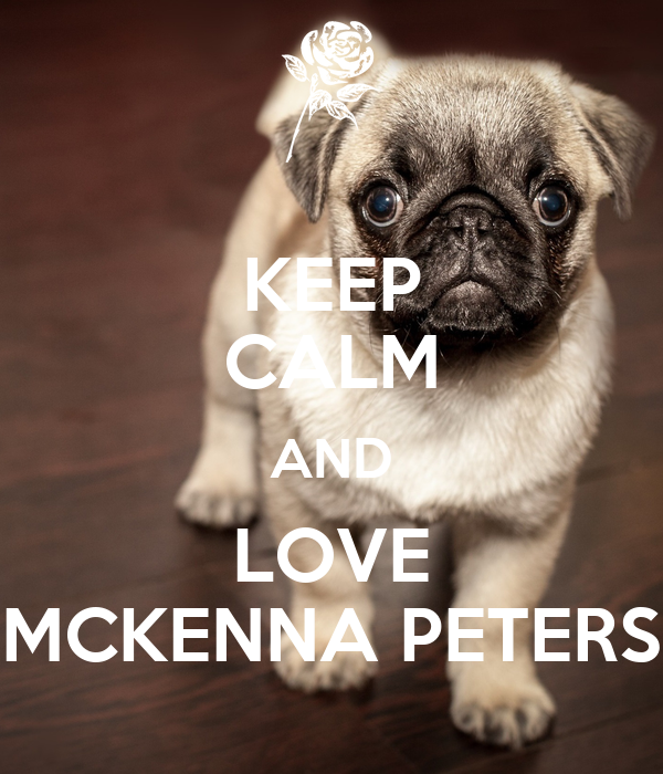 KEEP CALM AND LOVE MCKENNA PETERS