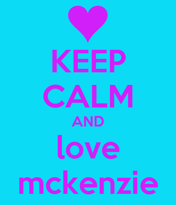 KEEP CALM AND love mckenzie