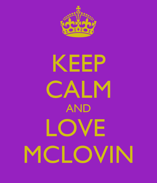 KEEP CALM AND LOVE  MCLOVIN