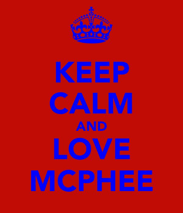 KEEP CALM AND LOVE MCPHEE