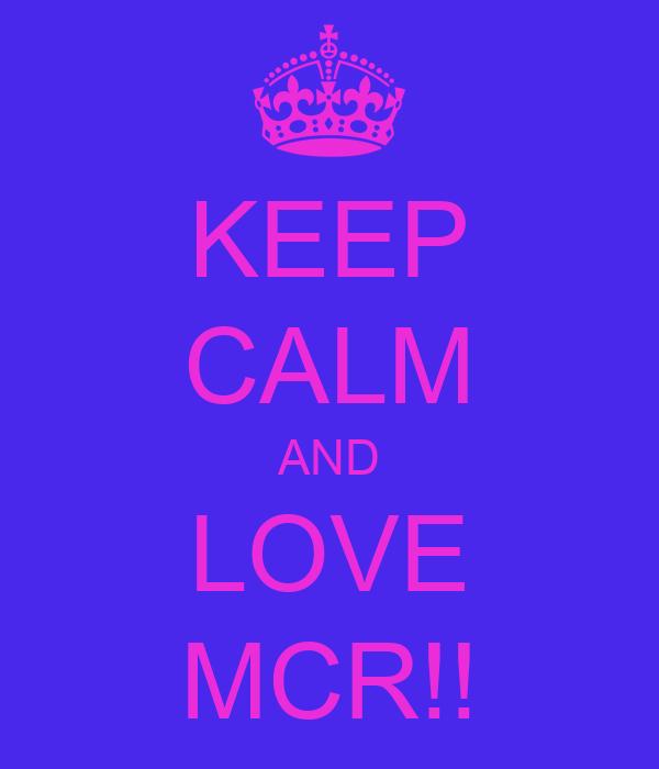 KEEP CALM AND LOVE MCR!!