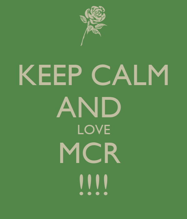 KEEP CALM AND  LOVE MCR  !!!!