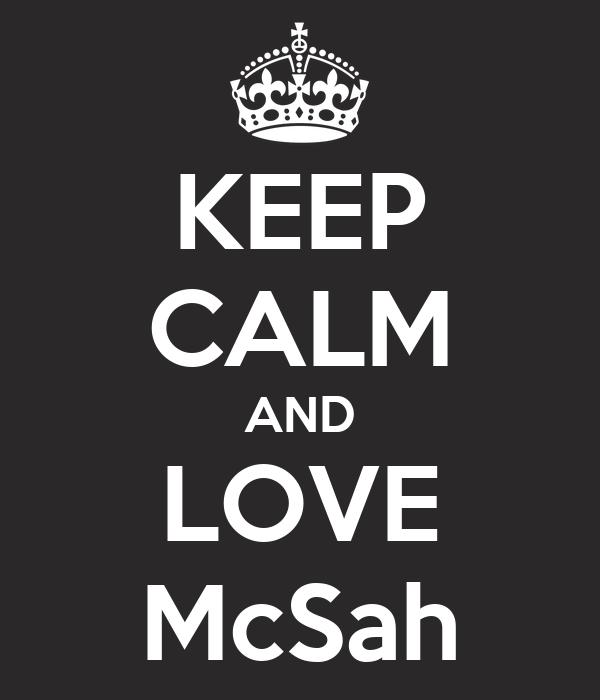 KEEP CALM AND LOVE McSah