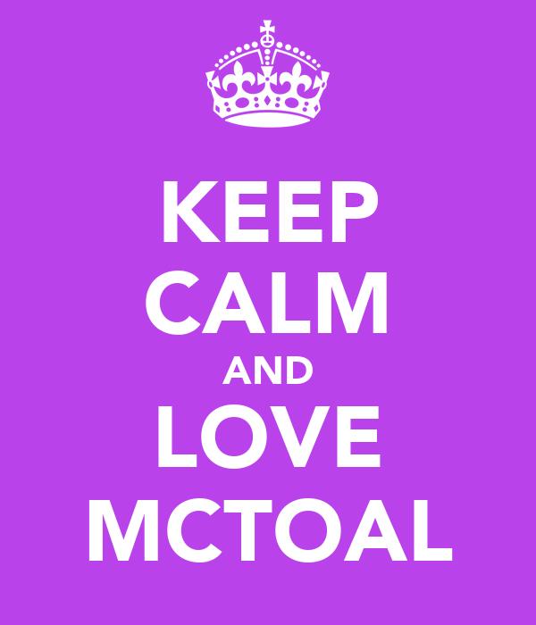 KEEP CALM AND LOVE MCTOAL