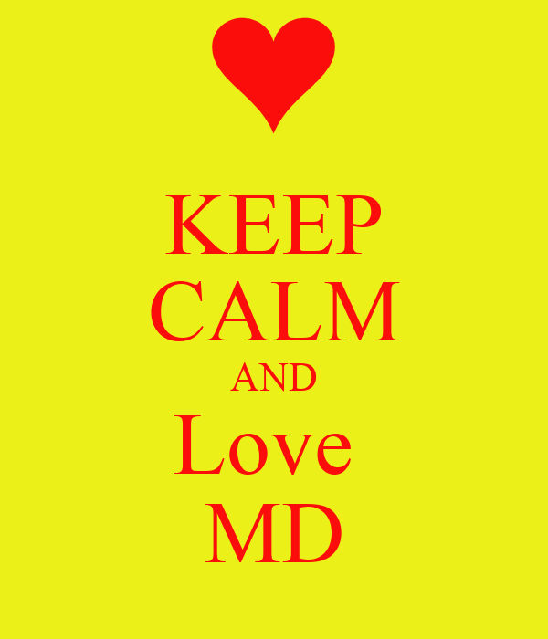 KEEP CALM AND Love  MD