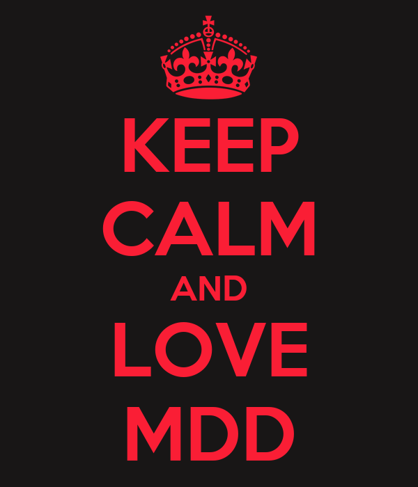 KEEP CALM AND LOVE MDD