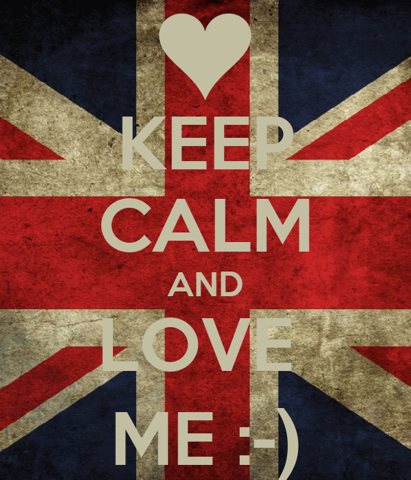 KEEP CALM AND LOVE  ME :-)