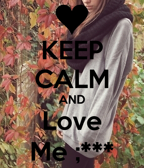KEEP CALM AND Love Me ;***
