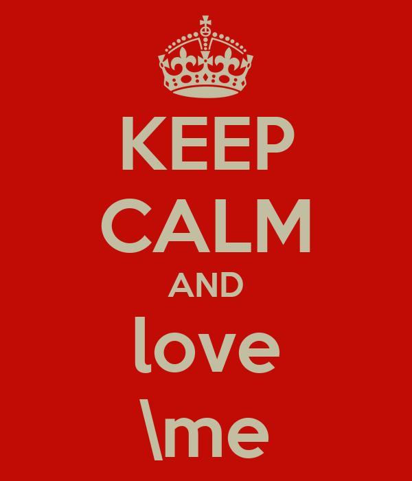 KEEP CALM AND love \me