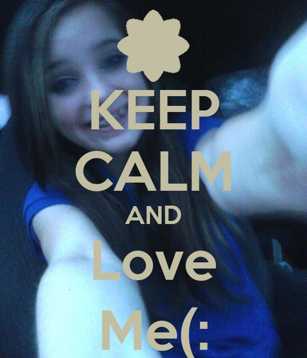 KEEP CALM AND Love Me(: