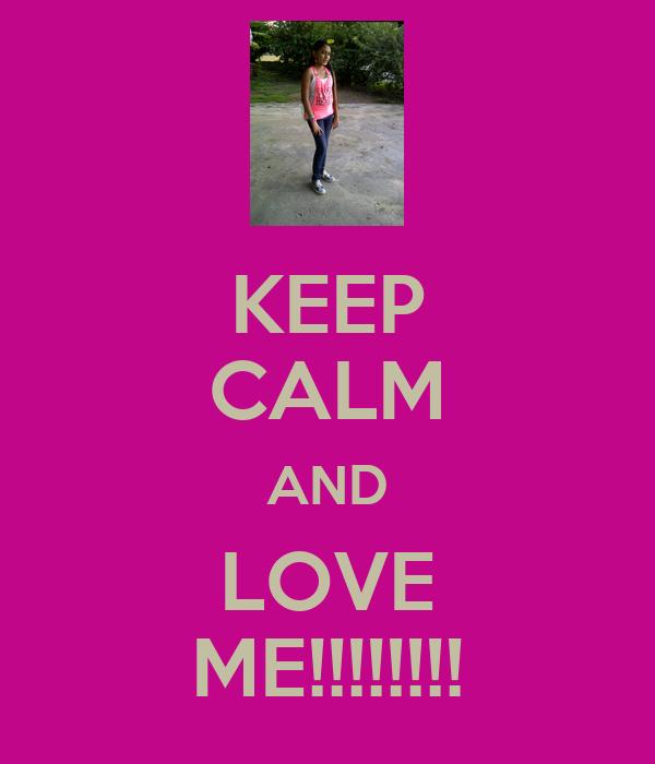 KEEP CALM AND LOVE ME!!!!!!!!