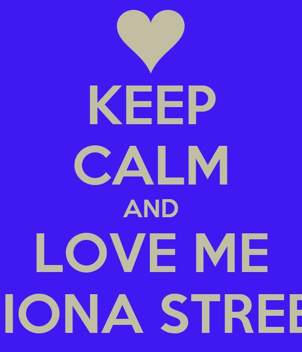 KEEP CALM AND LOVE ME 2 IONA STREET