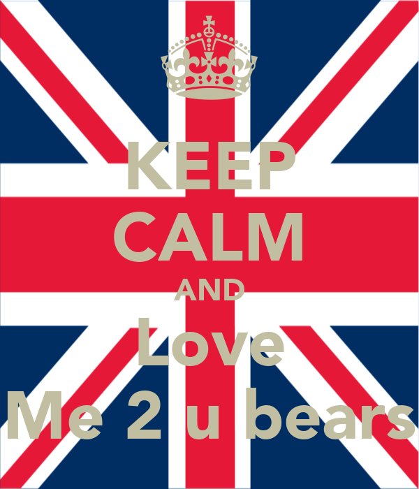 KEEP CALM AND Love Me 2 u bears