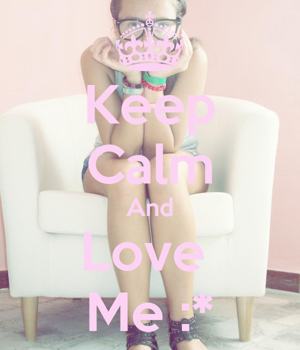 Keep Calm And Love  Me :*
