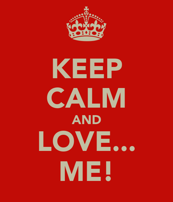 KEEP CALM AND LOVE... ME!