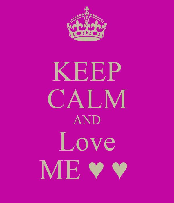 KEEP CALM AND Love ME ♥ ♥