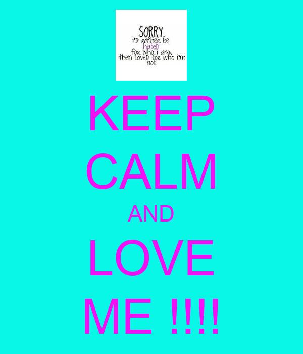 KEEP CALM AND LOVE ME !!!!