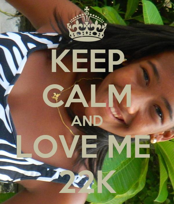 KEEP CALM AND LOVE ME  22K