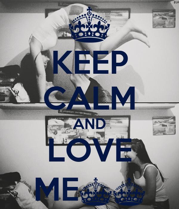 KEEP CALM AND LOVE ME^^