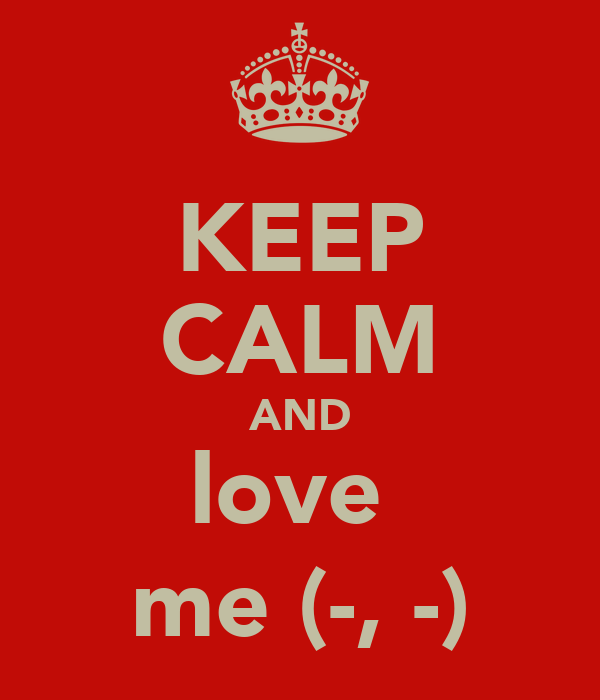 KEEP CALM AND love  me (-, -)