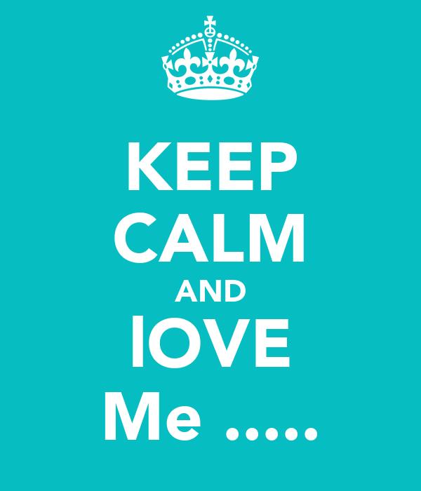 KEEP CALM AND lOVE Me .....