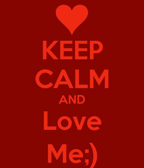 KEEP CALM AND Love Me;)