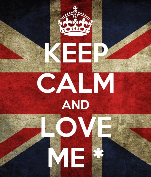 KEEP CALM AND LOVE ME *