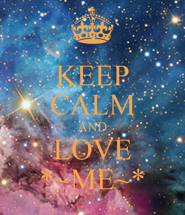 KEEP CALM AND LOVE *~ME~*