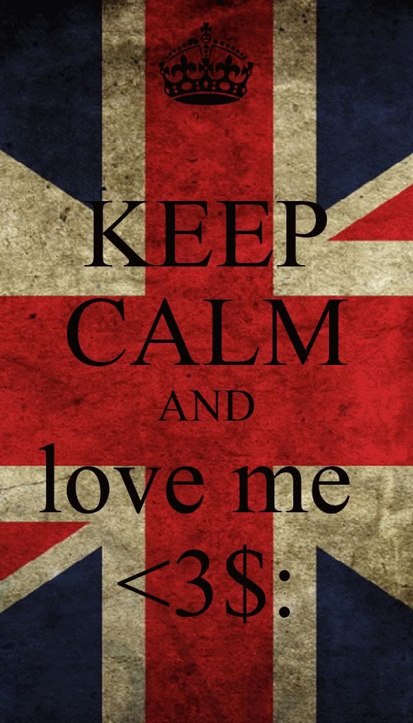 KEEP CALM AND love me  <3$: