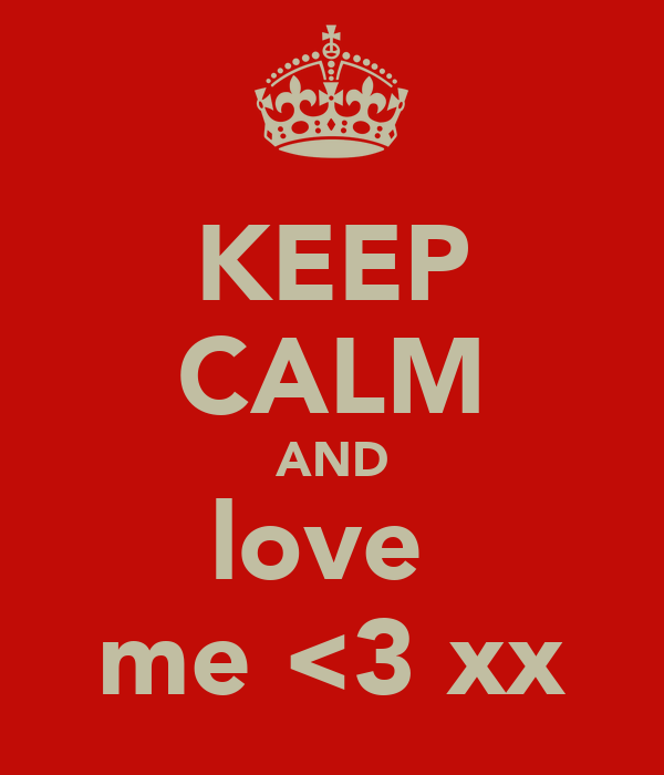 KEEP CALM AND love  me <3 xx