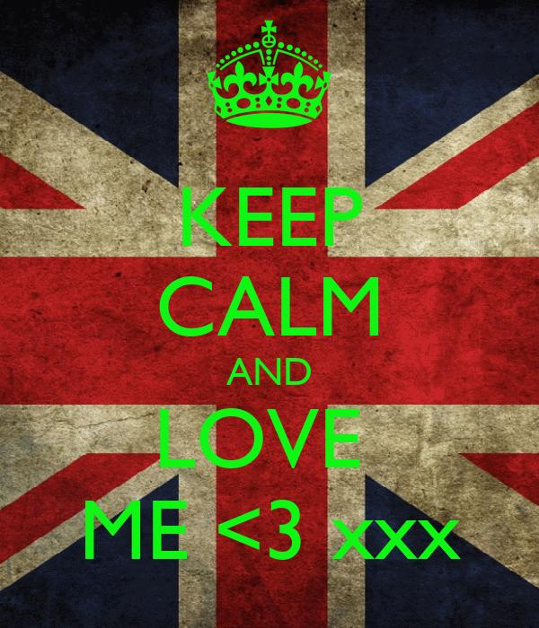 KEEP CALM AND LOVE  ME <3 xxx