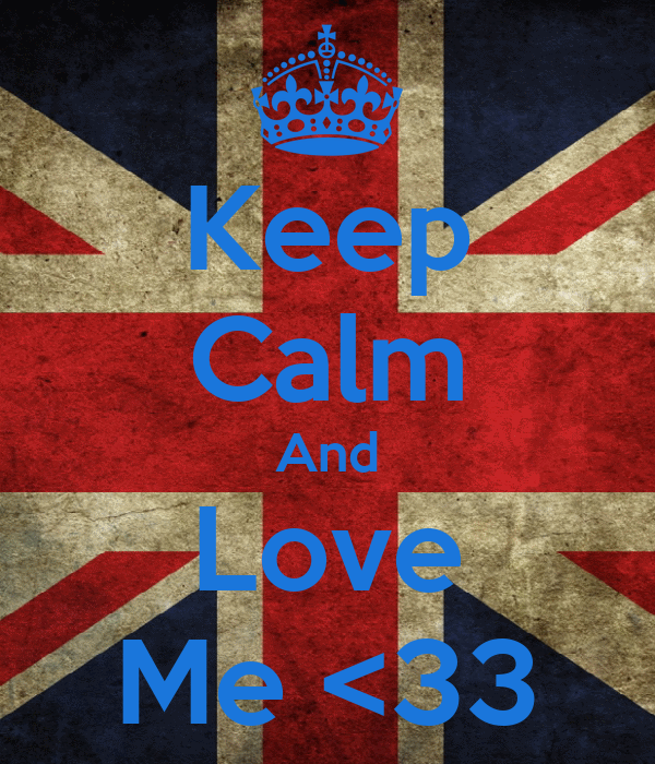 Keep Calm And Love Me <33