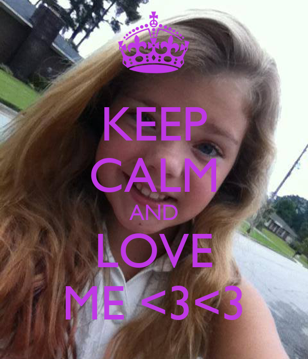 KEEP CALM AND LOVE ME <3<3