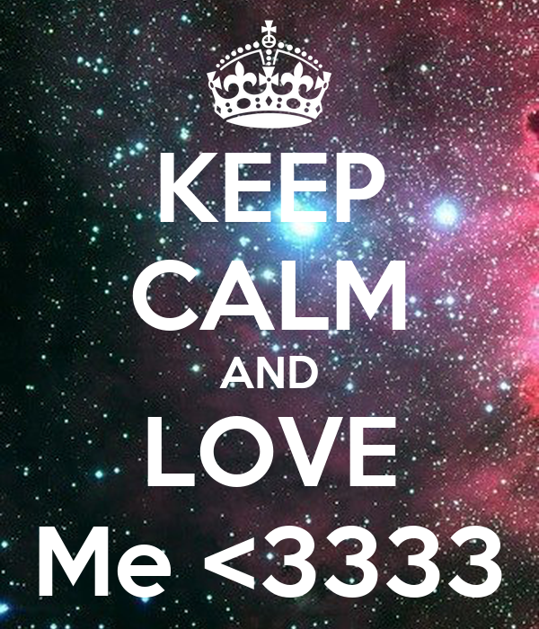 KEEP CALM AND LOVE Me <3333
