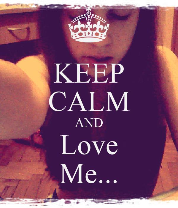 KEEP CALM AND Love Me...