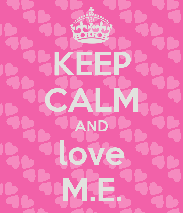KEEP CALM AND love M.E.